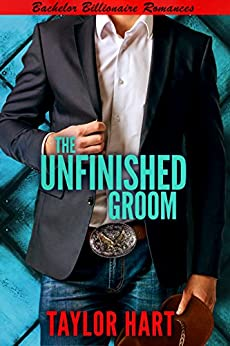 The Unfinished Groom: Bachelor Billionaire Romance (A Last Play Companion) by [Hart, Taylor]