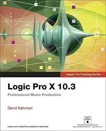 Logic Pro X 10.3 - Apple Pro Training Series: Professional Music ...