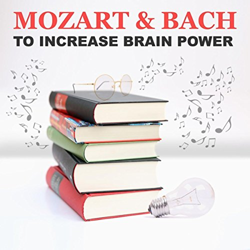 Mozart & Bach to Increase Brain Power: Best Classical Music for Learning, Studying, Concentration (Best Music To Study With)