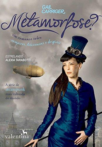 Metamorfose?: Um romance sobre vampiros, lobisomens e dirigíveis (O Protetorado da Sombrinha Livro 2)