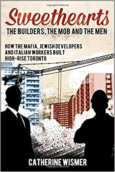 Sweethearts: The Builders, the Mob and the Men 2nd edition by Wismer, Catherine (2014)