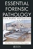 Essential Forensic Pathology, Gilbert Corrigan, 1439876665