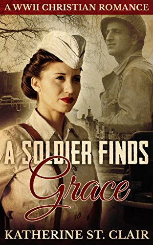 A Soldier Finds Grace: A World War II Christian Romance by [St. Clair, Katherine]