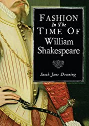 Fashion in the Time of William Shakespeare: 1564-1616