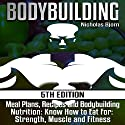 Bodybuilding: Meal Plans, Recipes and Bodybuilding Nutrition: Know How to Eat for Strength, Muscle and Fitness Audiobook by Nicholas Bjorn Narrated by Martin James