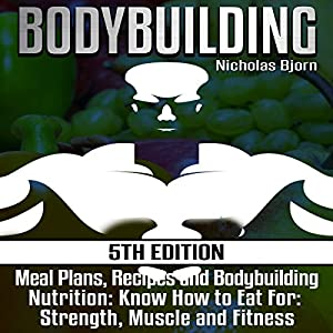 Bodybuilding: Meal Plans, Recipes and Bodybuilding Nutrition Audiobook