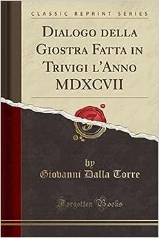 Dialogo della Giostra Fatta in Trivigi l'Anno MDXCVII (Classic Reprint)