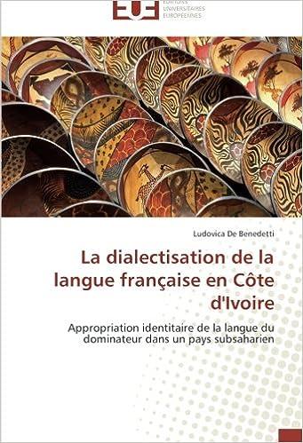 Lire La dialectisation de la langue française en Côte d'Ivoire: Appropriation identitaire de la langue du dominateur dans un pays subsaharien pdf ebook