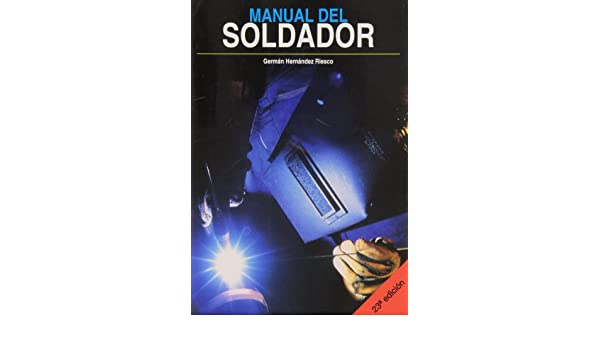 Manual del soldador: Germán Hernández Riesco: 9788493864811: Amazon.com: Books