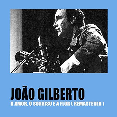 O Amor, O Sorriso E A Flor (Remastered)