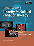 Practical Essentials of Intensity Modulated Radiation Therapy, Chao, K. S. Clifford and Wang, Tony, 1451175817