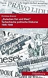 Zwischen Ost und West: Tschechische politische Diskurse 1945-1948