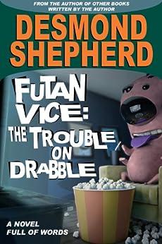 Futan Vice: The Trouble On Drabble by [Shepherd, Desmond]