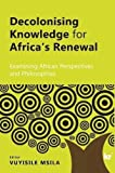 Decolonising Knowledge for Africa's Renewal: Examining Africa Perspective and Philosophies