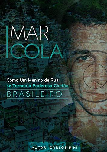 Marcola - Como Um Menino de Rua se Tornou o Poderoso Chefão Brasileiro (Reis do Crime) por [Fini, Carlos]