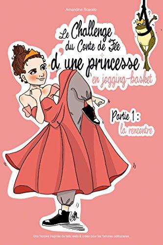 Le Challenge du Conte de Fée d'une princesse en jogging-basket: Une histoire inspirée de faits réels & créée pour les femmes célibataires (French Edition)