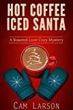 Hot Coffee, Iced Santa (A Roasted Love Cozy Mystery Book 2)