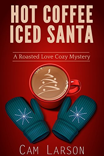 Hot Coffee, Iced Santa (A Roasted Love Cozy Mystery Book 2) Cami Coffee