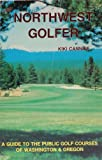 The Northwest golfer: A guide to the public golf courses of Washington & Oregon