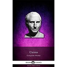 Delphi Complete Works of Cicero (Illustrated) (Delphi Ancient Classics Book 23)