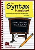 The Syntax Handbook : Everything You Learned about Syntax (but Forgot), Justice, Laura M. and Ezell, Helen K., 1888222808