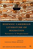Vanessa Perez Rosario'sHispanic Caribbean Literature of Migration: Narratives of Displacement (New Concepts in Latino American Cultures) [Hardcover](2010)