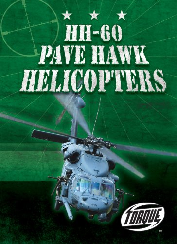 Download HH-60 Pave Hawk Helicopters (Torque Books: Military Machines) (Torque: Military Machines) PDF
