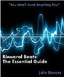 Binaural Beats: The Essential Guide