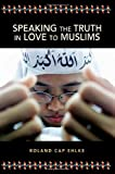 img - for Speaking the Truth in Love to Muslims by Roland Cap Ehlke (2004-05-28) book / textbook / text book