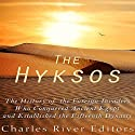 The Hyksos: The History of the Foreign Invaders Who Conquered Ancient Egypt and Established the Fifteenth Dynasty Audiobook by  Charles River Editors Narrated by Colin Fluxman