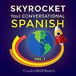 SkyRocket Your Conversational Spanish, Volume 1 | Claudia Retif Barrett
