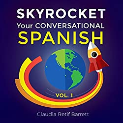 SkyRocket Your Conversational Spanish, Volume 1
