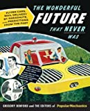 img - for The Wonderful Future That Never Was( Flying Cars Mail Delivery by Parachute and Other Predictions from the Past)[WONDERFUL FUTURE THAT NEVER WA][Paperback] book / textbook / text book