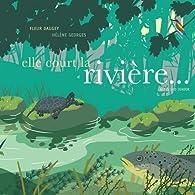 Elle court la rivière... par Fleur Daugey