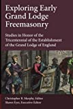 img - for Exploring Early Grand Lodge Freemasonry: Studies in Honor of the Tricentennial of the Establishment of the Grand Lodge of England book / textbook / text book