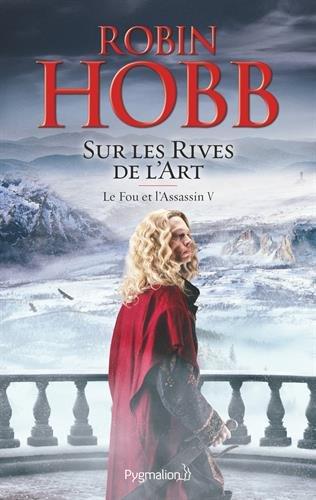 Le Fou et l'Assassin, Tome 5 : Sur les Rivages de l'Art - Robin Hobb (2017)