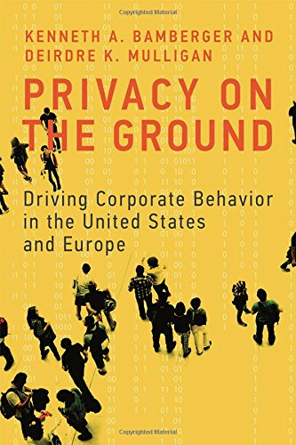 Privacy on the Ground: Driving Corporate Behavior in the United States and Europe (Information - Policy Online Privacy Store For