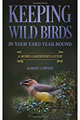 Keeping Wild Birds in Your Yard Year-Round: A Home Gardener's Guide Paperback