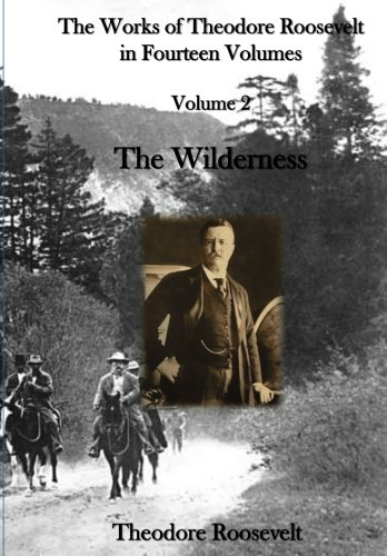 Theodore Roosevelt Sagamore Hill (The Works of Theodore Roosevelt in Fourteen Volumes: The Wilderness Hunter (Volume 2))