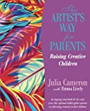 Artist's Way for Parents, The: Raising Creative Children