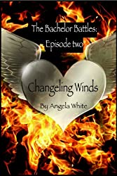 Changeling Winds: Episode Two (The Bachelor Battles Book 2)