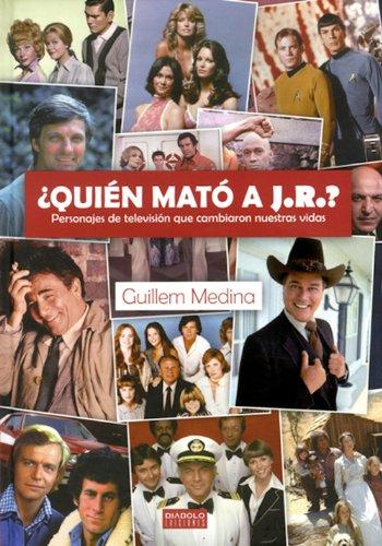 Descargar Libro ¿quién Mató A J.r.? Personajes De Televisión Que Cambiaron Nuestras Vidas Guillem Medina