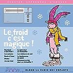 Le froid c'est magique ! (Bloom - la radio des enfants) | Joséphine Lebard,Jessica Cymerman,Lauriane Bénard,Julie Kuhn,Sarah Degraeve,Thomas Cheysson
