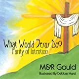 What Would Jesus Do?, M&R Gould, 1606726757