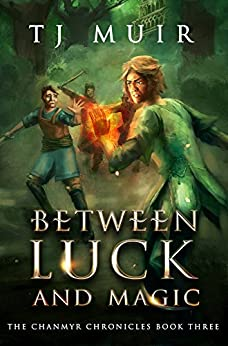 Between Luck and Magic (The Chanmyr Chronicles Book 3) by [Muir, TJ]