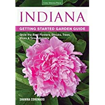 Indiana Getting Started Garden Guide: Grow the Best Flowers, Shrubs, Trees, Vines & Groundcovers (Garden Guides)