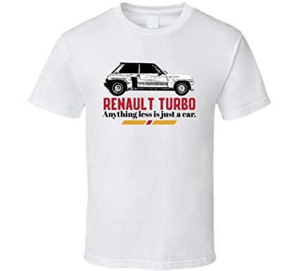 1983 Renault 5 Turbo 2 Anything Less is Just a Car T Shirt S White
