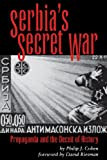 Front cover for the book Serbia's Secret War: Propaganda and the Deceit of History by Philip J. Cohen