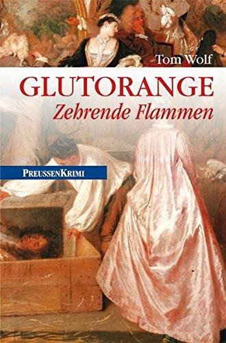 Glutorange: Zehrende Flammen (Preußen-Krimis)