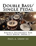 Double Bass/Single Pedal: Bounce Technique for Bass Drum Book 2 (Volume 2)